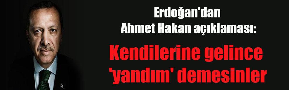 Erdoğan'dan Ahmet Hakan açıklaması: Kendilerine gelince 'yandım' demesinler
