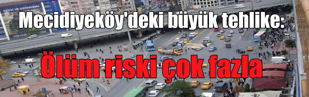 Mecidiyeköy'deki büyük tehlike: Ölüm riski çok fazla