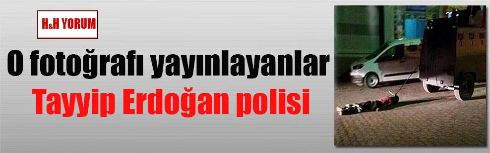 O fotoğrafı yayınlayanlar Tayyip Erdoğan polisi