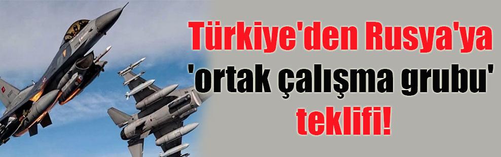 Türkiye'den Rusya'ya 'ortak çalışma grubu' teklifi!