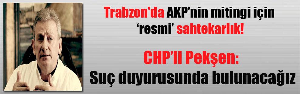 Trabzon'da AKP'nin mitingi için 'resmi' sahtekarlık!