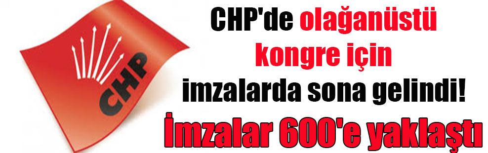 CHP'de olağanüstü kongre için imzalarda sona gelindi! İmzalar 600'e yaklaştı