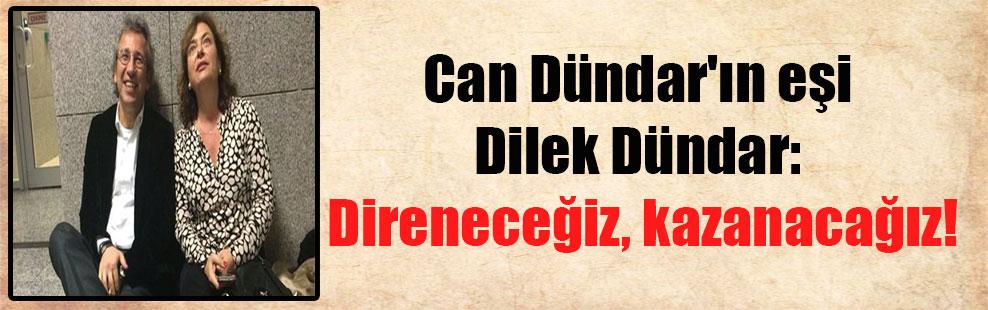 Can Dündar'ın eşi Dilek Dündar: Direneceğiz, kazanacağız!