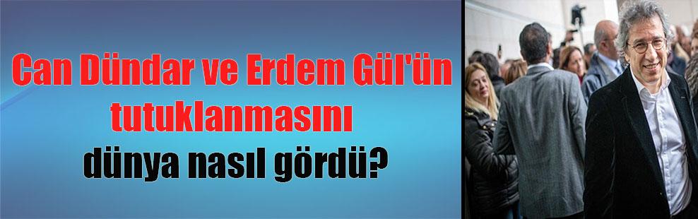 Can Dündar ve Erdem Gül'ün tutuklanmasını dünya nasıl gördü?