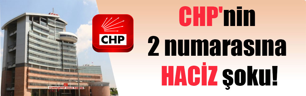 CHP'nin 2 numarasına HACİZ şoku!