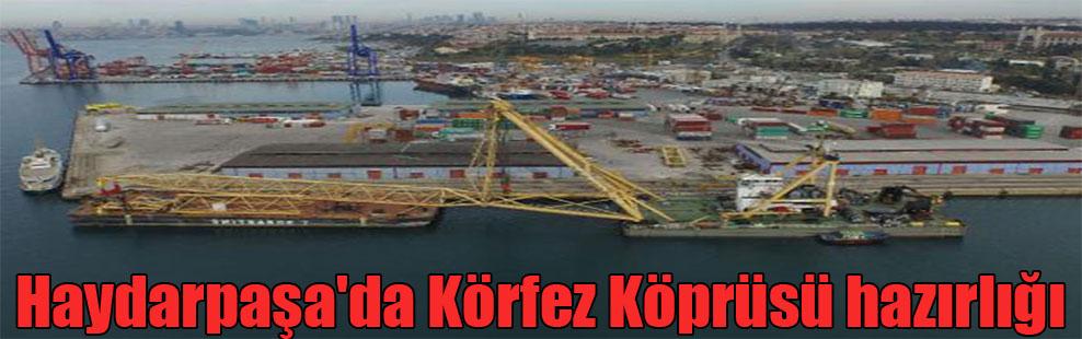 Haydarpaşa'da Körfez Köprüsü hazırlığı
