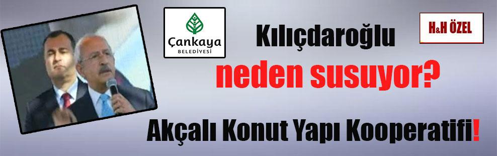 Kılıçdaroğlu neden susuyor? Akçalı Konut Yapı Kooperatifi!