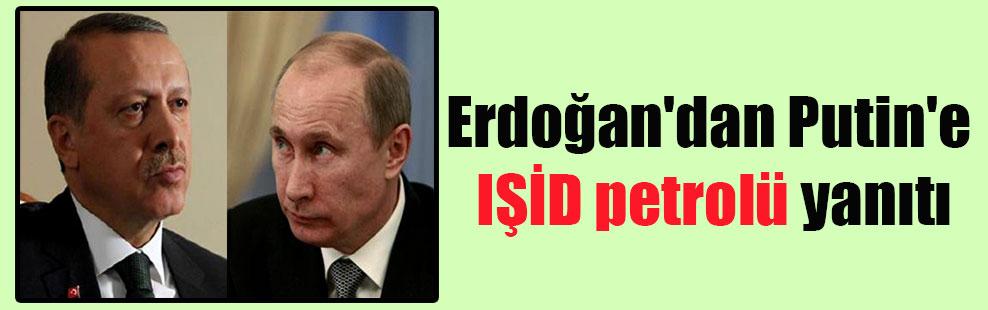 Erdoğan'dan Putin'e IŞİD petrolü yanıtı