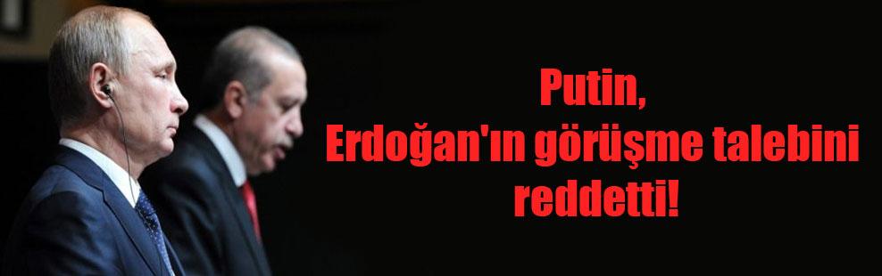 Putin, Erdoğan'ın görüşme talebini reddetti!