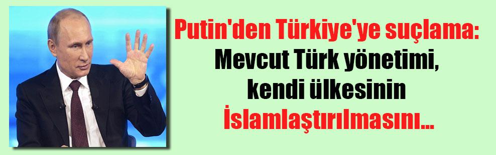 Putin'den Türkiye'ye suçlama: Mevcut Türk yönetimi, kendi ülkesinin İslamlaştırılmasını…