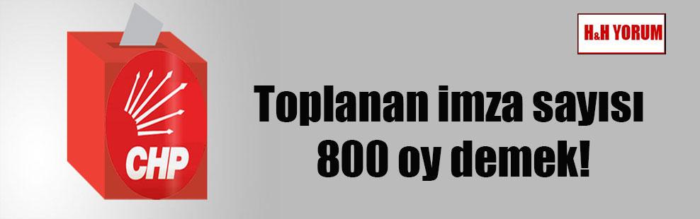Toplanan imza sayısı 800 oy demek!