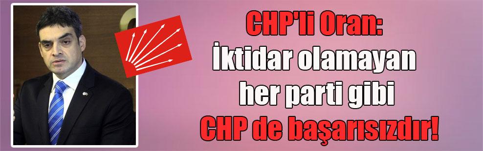 CHP'li Oran: İktidar olamayan her parti gibi CHP de başarısızdır!