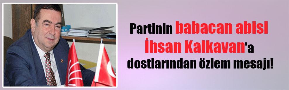 Partinin babacan abisi İhsan Kalkavan'a dostlarından özlem mesajı!