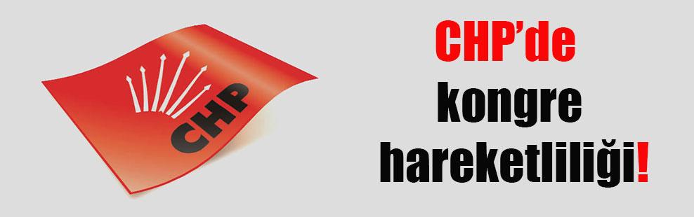 CHP'de kongre hareketliliği!