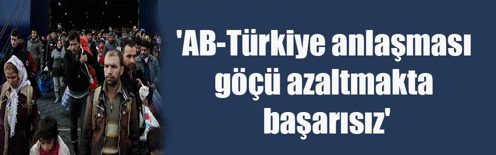 'AB-Türkiye anlaşması göçü azaltmakta başarısız'