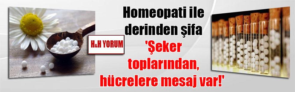 Homeopati ile derinden şifa 'Şeker toplarından, hücrelere mesaj var!'