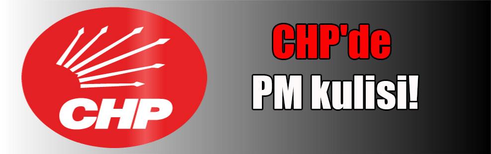 CHP'de PM kulisi!