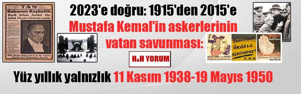 2023'e doğru: 1915'den 2015'e Mustafa Kemal'in askerlerinin vatan savunması: Yüz yıllık yalnızlık 11 Kasım 1938-19 Mayıs 1950