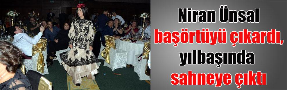Niran Ünsal başörtüyü çıkardı, yılbaşında sahneye çıktı