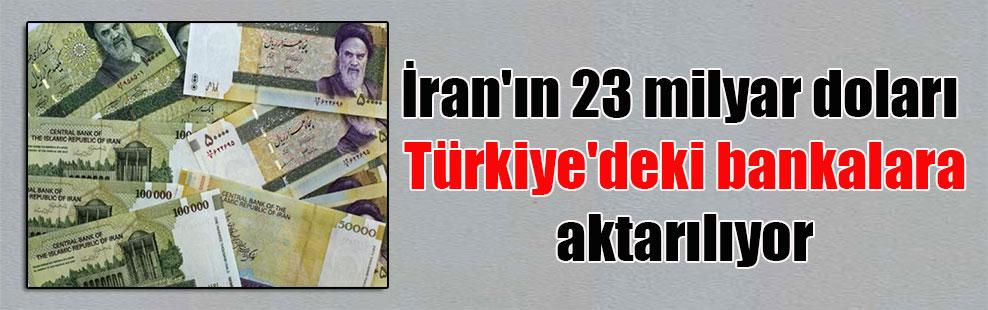 İran'ın 23 milyar doları Türkiye'deki bankalara aktarılıyor