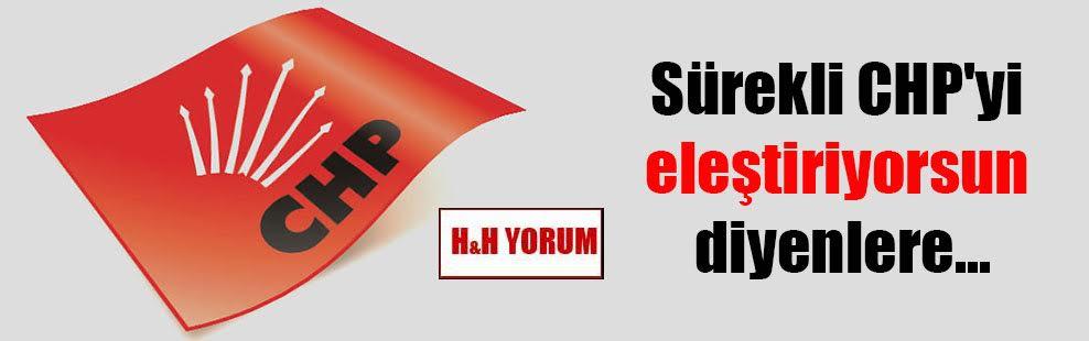 Sürekli CHP'yi eleştiriyorsun diyenlere…