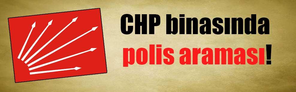 CHP binasında polis araması