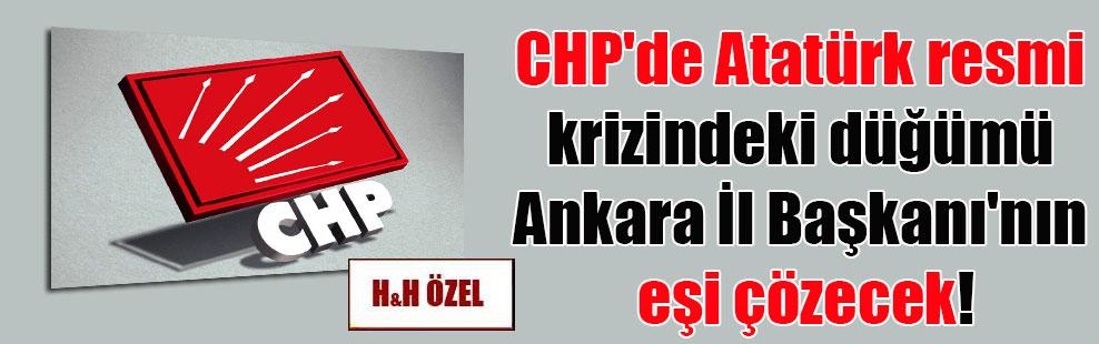 CHP'de Atatürk resmi krizindeki düğümü Ankara İl Başkanı'nın eşi çözecek!