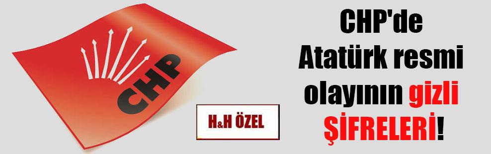 CHP'de Atatürk resmi olayının gizli ŞİFRELERİ!