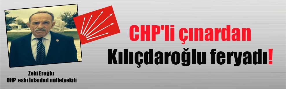 CHP'li çınardan Kılıçdaroğlu feryadı!
