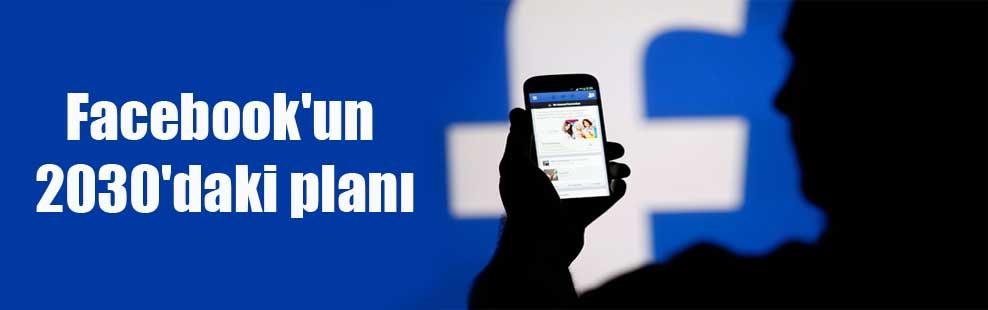 Facebook'un 2030'daki planı