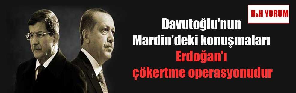 Davutoğlu'nun Mardin'deki konuşmaları Erdoğan'ı çökertme operasyonudur
