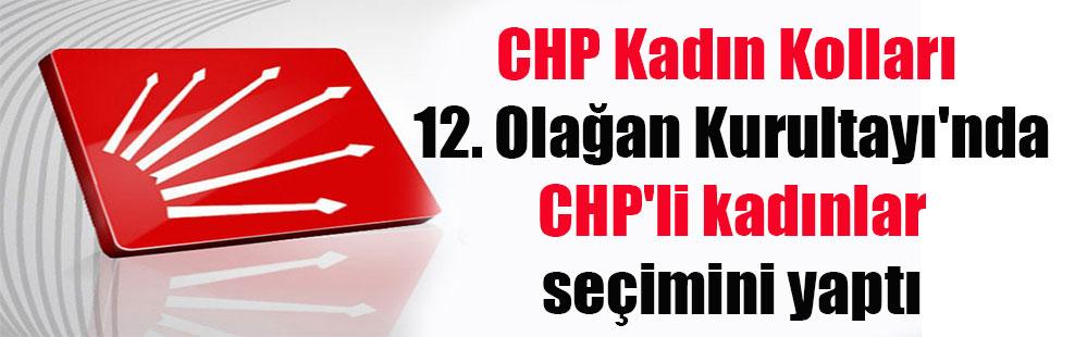 CHP Kadın Kolları 12. Olağan Kurultayı'nda CHP'li kadınlar seçimini yaptı