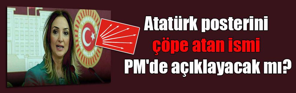 Atatürk posterini çöpe atan ismi PM'de açıklayacak mı?