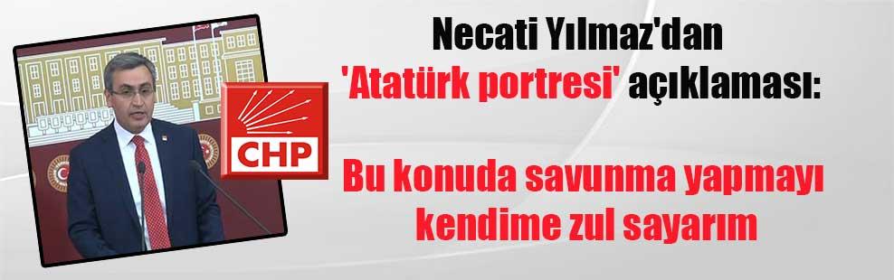 Necati Yılmaz'dan 'Atatürk portresi' açıklaması: Bu konuda savunma yapmayı kendime zul sayarım