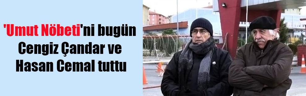 'Umut Nöbeti'ni bugün Cengiz Çandar ve Hasan Cemal tuttu