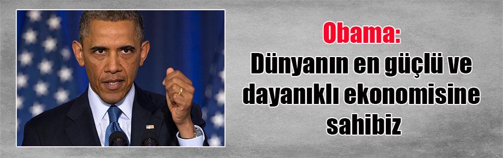 Obama: Dünyanın en güçlü ve dayanıklı ekonomisine sahibiz