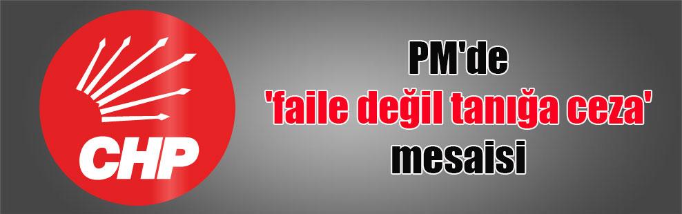 PM'de 'faile değil tanığa ceza' mesaisi