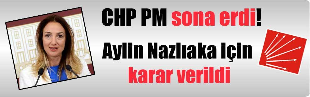 CHP PM sona erdi! Aylin Nazlıaka için karar verildi