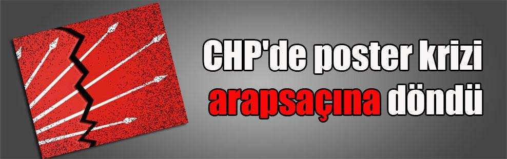 CHP'de poster krizi arapsaçına döndü