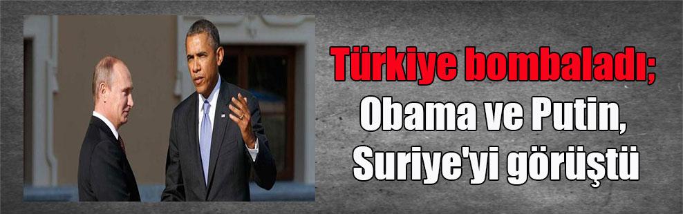 Türkiye bombaladı; Obama ve Putin, Suriye'yi görüştü