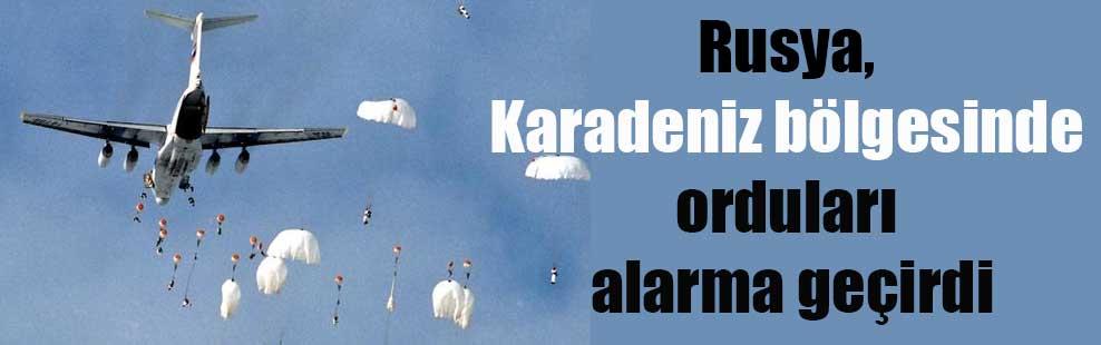 Rusya, Karadeniz bölgesinde orduları alarma geçirdi