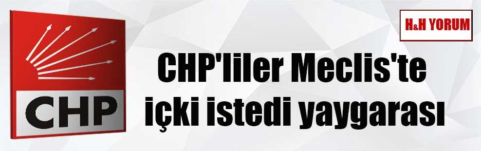 CHP'liler Meclis'te içki istedi yaygarası