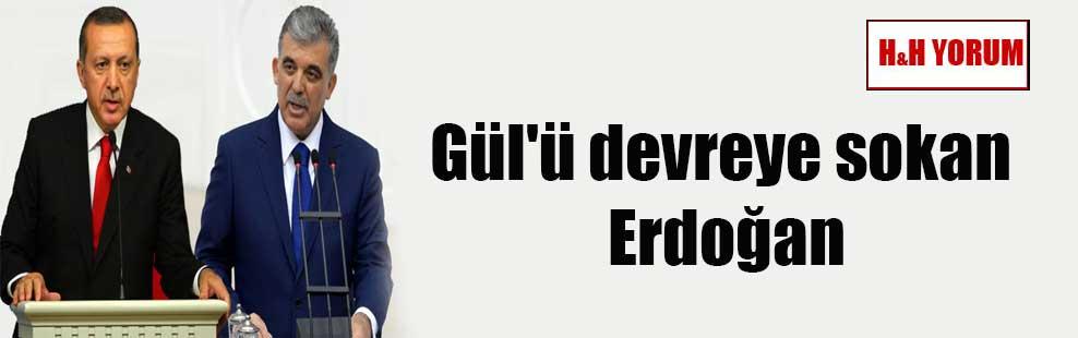 Gül'ü devreye sokan Erdoğan