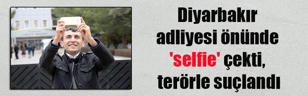 Diyarbakır adliyesi önünde 'selfie' çekti, terörle suçlandı