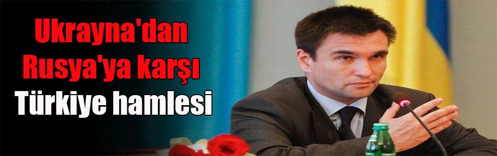 Ukrayna'dan Rusya'ya karşı Türkiye hamlesi