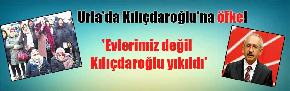 Urla'da Kılıçdaroğlu'na öfke! 'Evlerimiz değil Kılıçdaroğlu yıkıldı'