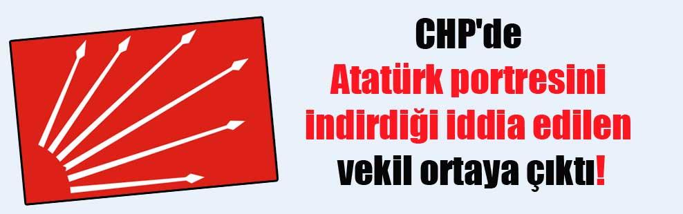 CHP'de Atatürk portresini indirdiği iddia edilen vekil ortaya çıktı!
