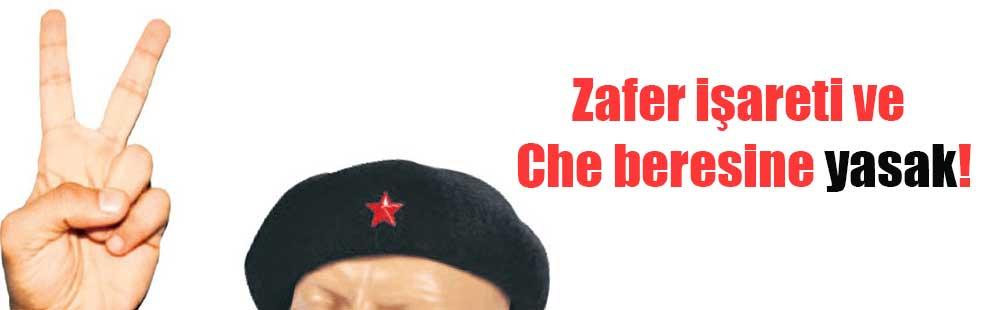Zafer işareti ve Che beresine yasak!