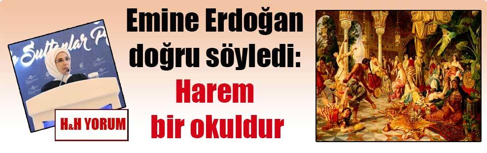 Emine Erdoğan doğru söyledi: Harem bir okuldur