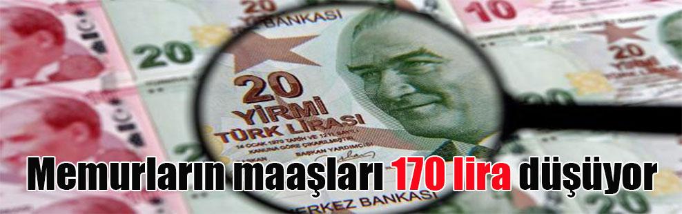 Memurların maaşları 170 lira düşüyor